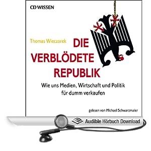Die verbl�dete Republik. Wie uns Medien, Wirtschaft und Politik f�r dumm verkaufen