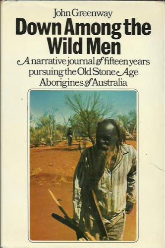 Book: Down Among the Wild Men - The Narrative Journal of Fifteen Years Pursuing the Old Stone Age Aborigines of Australia's Western Desert by John Greenway