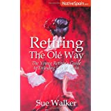 Retiring The Ole Way: The Young Retiree's Guide to Enjoying Life in Spainby Sue Walker