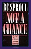 Not a Chance: The Myth of Chance in Modern Science and Cosmology (080105852X) by Sproul, R. C