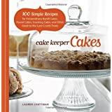 Cake Keeper Cakes: 100 Simple Recipes for Extraordinary Bundt Cakes, Pound Cakes, Snacking Cakes, and Other Good-to-the-Last-Crumb Treats ~ Lauren Chattman