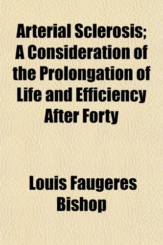 Arterial Sclerosis; A Consideration of the Prolongation of Life and Efficiency After Forty