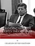 img - for President Kennedy Fights the Cold War: The Bay of Pigs Invasion and the Cuban Missile Crisis book / textbook / text book