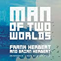 Man of Two Worlds (       UNABRIDGED) by Frank Herbert, Brian Herbert Narrated by Scott Brick