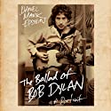 The Ballad of Bob Dylan: A Portrait (       UNABRIDGED) by Daniel Mark Epstein Narrated by Bronson Pinchot