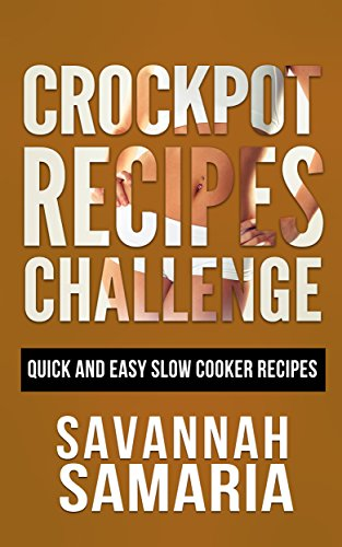 Crockpot Recipes: Fast and Simple Slow Cooker Recipes For Healthy Living (Low Carb, Easy Healthy Meals, Slow Cooker Revolution) by Savannah Samaria