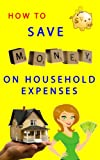How to Save Money on Household Expenses: Great tips that will help you save a lot of money!