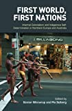 img - for First World, First Nations: Internal Colonialism and Indigenous Self-Determination in Northern Europe and Australia (First Nations and the Colonial Encounter) book / textbook / text book