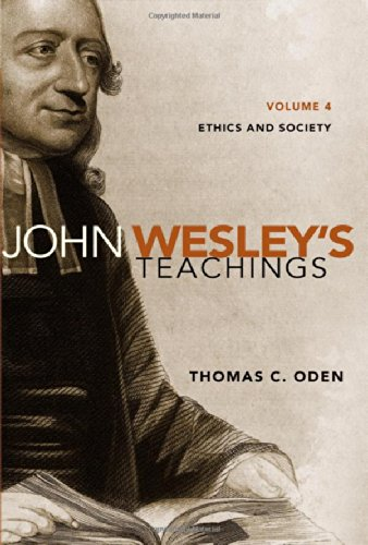 John Wesley's Teachings, Volume 4: Ethics and Society, Oden, Thomas C.