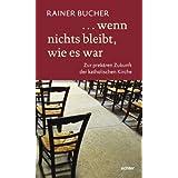 """wenn nichts bleibt, wie es war: Zur prek�ren Zukunft der katholischen Kirchevon """"Rainer Bucher"""""""