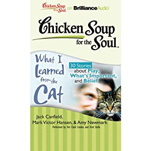 Chicken Soup for the Soul: What I Learned from the Cat - 30 Stories about Play, What's Important, and Belief Audiobook