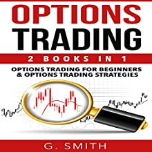 Options Trading: 2-in-1 Bundle: Options Trading for Beginners and Options Trading Strategies | Livre audio Auteur(s) : G. Smith Narrateur(s) : Michael Ahr, Michael Hatak