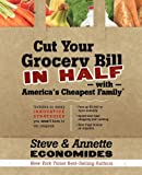 Cut Your Grocery Bill in Half with Americas Cheapest Family: Includes So Many Innovative Strategies You Wont Have to Cut Coupons