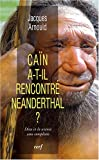 echange, troc Jacques Arnould - Caïn a-t-il rencontré Neanderthal ? : Dieu et la science sans complexes