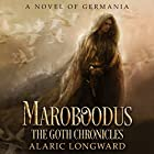 Maroboodus: A Novel of Germania: The Goth Chronicles, Book 1 Hörbuch von Alaric Longward Gesprochen von: Clay Lomakayu