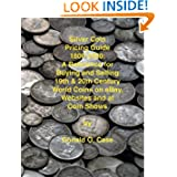 Silver Coin Pricing Guide, 1800-2000: A Reference for Buying and Selling 19th and 20th Century World Coins on...