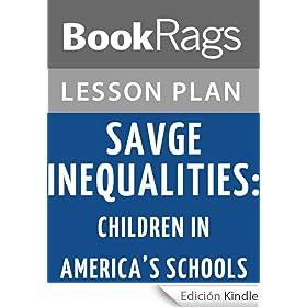 jonathan kozol savage inequalities essay Essays on savage inequalities reference kozol, jonathan savage inequalities: savage inequalities savage garden gender inequalities social inequalities.
