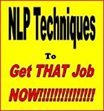 NLP Techniques to GET THAT JOB NOW!!!