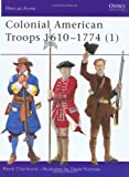 Colonial American Troops 1610-1774: Pt. 1 (Men-at-Arms)