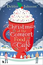 Christmas At The Comfort Food Cafe: A Cosy Christmas Romance To Curl Up With