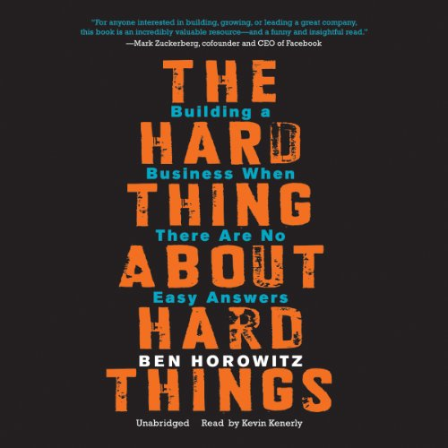 Ben Horowitz - The Hard Thing about Hard Things: Building a Business When There Are No Easy Answers