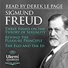 Three Essays on the Theory of Sexuality, Beyond the Pleasure Principle, The Ego and the Id Hörbuch von Sigmund Freud Gesprochen von: Derek Le Page