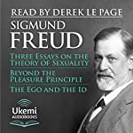 Three Essays on the Theory of Sexuality, Beyond the Pleasure Principle, The Ego and the Id | Sigmund Freud