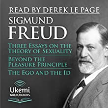 Three Essays on the Theory of Sexuality, Beyond the Pleasure Principle, The Ego and the Id Audiobook by Sigmund Freud Narrated by Derek Le Page
