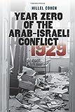 Year Zero of the Arab-Israeli Conflict 1929 (The Schusterman Series in Israel Studies)
