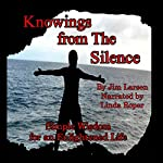 Knowings from the Silence: Simple Wisdom for an Enlightened Life | Jim Larsen