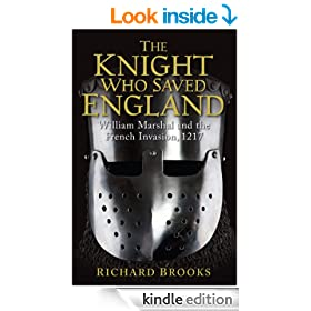 The Knight Who Saved England: William Marshal and the French Invasion, 1217 (General Military)