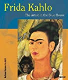 Frida Kahlo: The Artist in the Blue House (Adventures in Art)