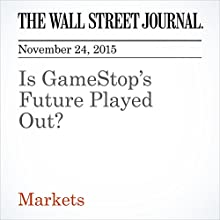 Is GameStop's Future Played Out? (       UNABRIDGED) by Dan Gallagher Narrated by Alexander Quincy