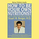 How To Be Your Own Nutritionist: Write Your Own Perscription for Vital Health and Energy   Stuart M. Berger, M.D.