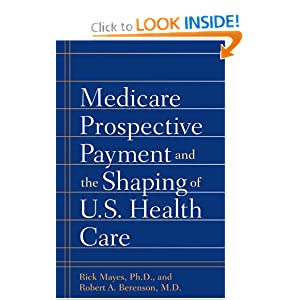 Medicare Prospective Payment and the Shaping of U.S. Health Care Rick Mayes and Robert A. Berenson