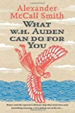Alexander McCall Smith What W. H. Auden Can Do for You (Writers on Writers)