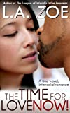 img - for The Time for Love: Now! (Science Fiction Time Travel Interracial Romance) book / textbook / text book