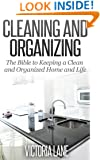 Cleaning and Organizing: The Bible to Keeping a Clean Organized Home and Life