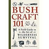 Bushcraft 101: A Field Guide to the Art of Wilderness Survival ~ Dave Canterbury