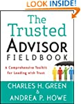The Trusted Advisor Fieldbook: A Comp...