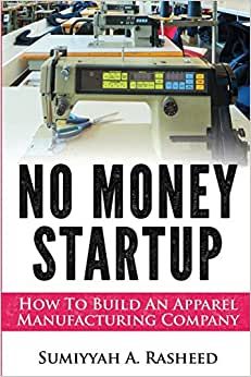 No Money Startup: How To Build An Apparel Manufacturing Company