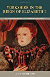 Yorkshire in the Reign of Elizabeth I (Blackthorn History of Yorkshire)