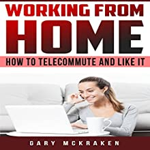 Working From Home: How to Telecommute and Like It (       UNABRIDGED) by Gary McKraken Narrated by Christy Lynn