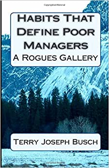 Habits That Define Poor Managers: A Rogues Gallery (What The Best Managers Know And Do) (Volume 2)