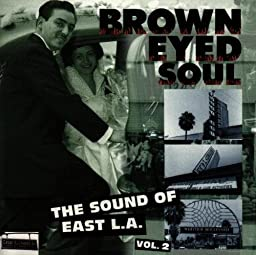 Brown Eyed Soul: The Sound Of East L.A., Vol. 2