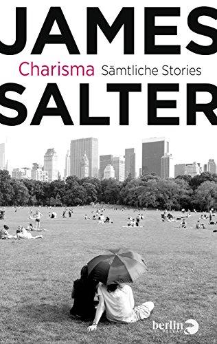 Charisma: Sämtliche Stories & drei literarische Essays das Buch von James Salter - Preise vergleichen & online bestellen