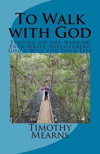 To Walk with God: Staying on the Narrow Path while Discovering  God's Will for Your Life