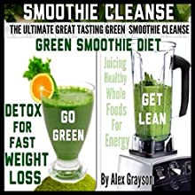The Ultimate Great Tasting Green Smoothie Cleanse: Green Smoothie Diet and Detox for Fast Weight Loss (       UNABRIDGED) by Alex Grayson Narrated by Michael Pauley