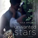 Unwanted Stars: Love of My Life Series, Book 4 | Melissa Brown