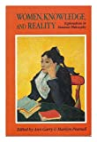 Women, Knowledge and Reality: Explorations in Feminist Philosophy